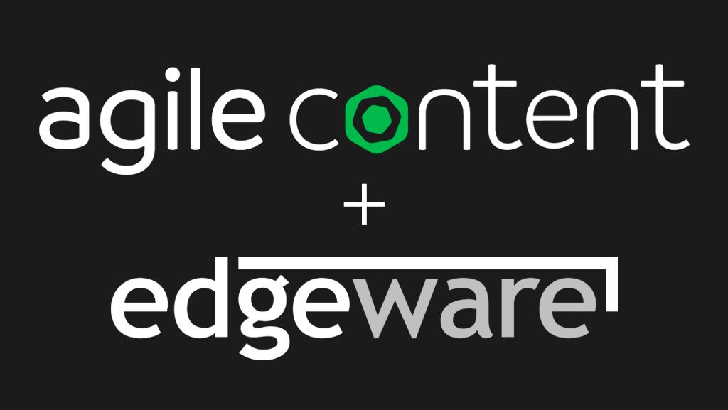 Agile Content + Edgeware